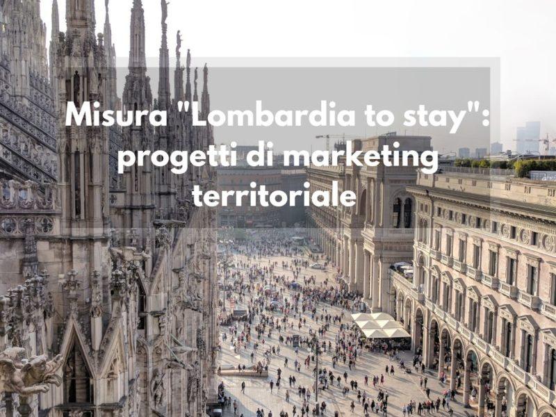 Lombardia to stay: progetti di marketing territoriale